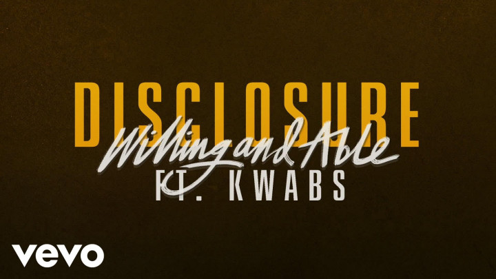 Disclosure feat Kwabs - Willing & Able